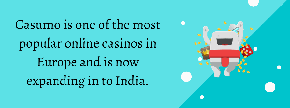 Casumo is one of the most popular online casinos in Europe and is now expanding in to India.